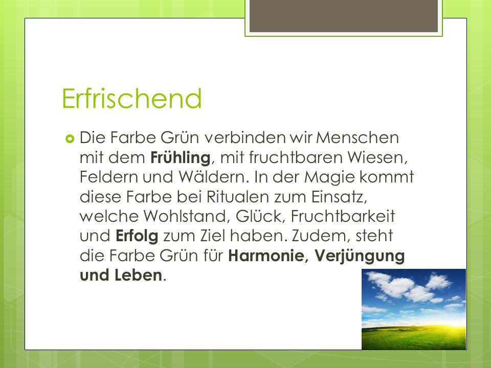 Erfrischend Die Farbe Grün verbinden wir Menschen mit dem Frühling, mit fruchtbaren Wiesen, Feldern und Wäldern. In der Magie kommt diese Farbe bei Ri
