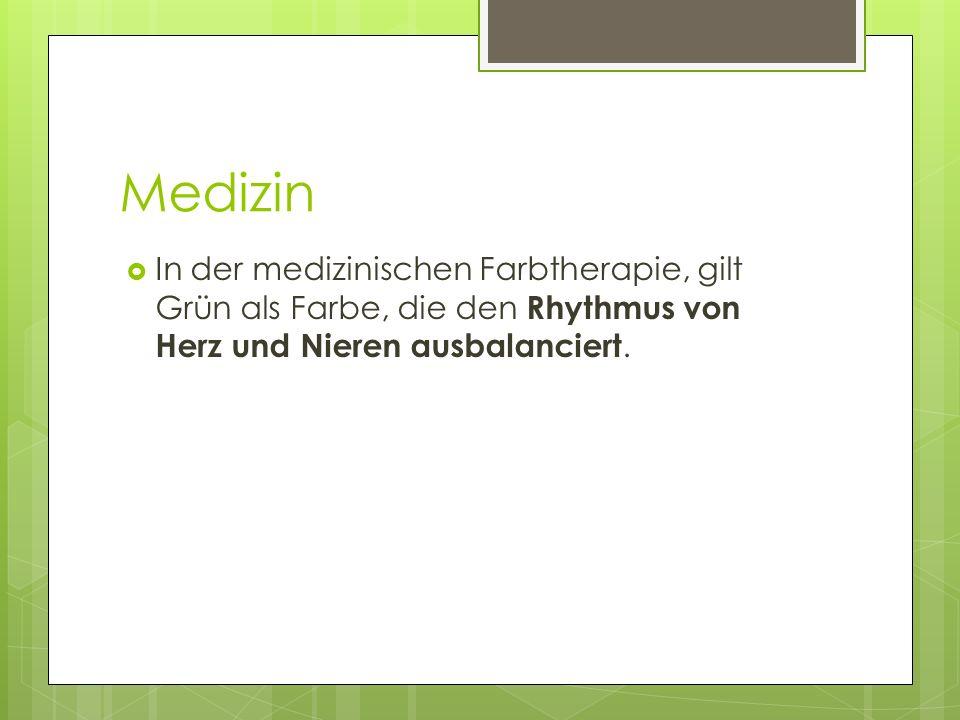 Medizin In der medizinischen Farbtherapie, gilt Grün als Farbe, die den Rhythmus von Herz und Nieren ausbalanciert.