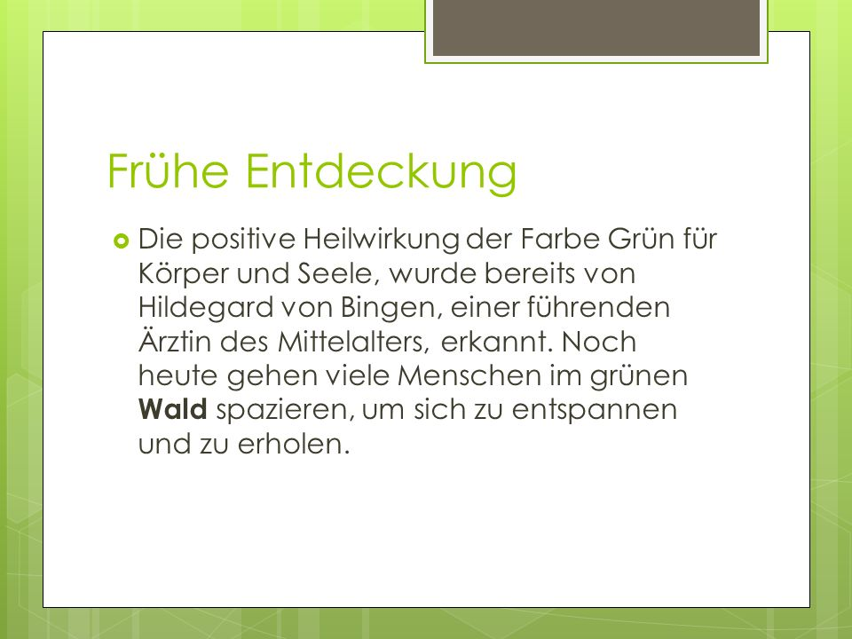 Frühe Entdeckung Die positive Heilwirkung der Farbe Grün für Körper und Seele, wurde bereits von Hildegard von Bingen, einer führenden Ärztin des Mitt