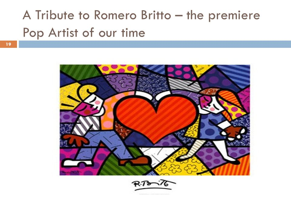 19 A Tribute to Romero Britto – the premiere Pop Artist of our time