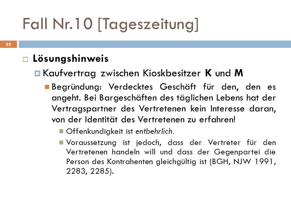 22 Fall Nr.10 [Tageszeitung] Lösungshinweis Kaufvertrag zwischen Kioskbesitzer K und M Begründung: Verdecktes Geschäft für den, den es angeht. Bei Bar