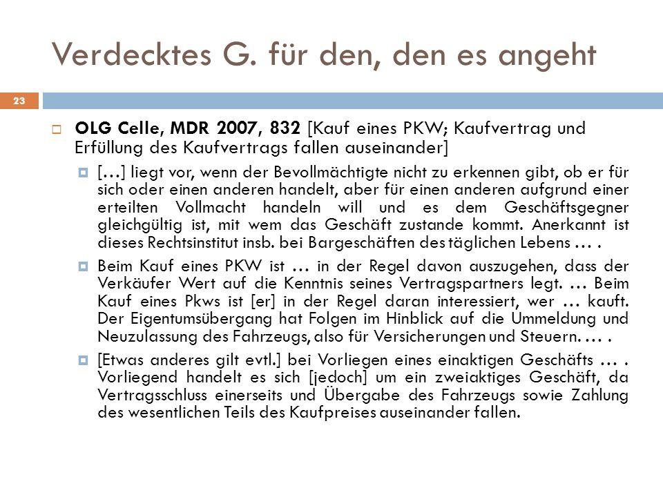 Verdecktes G. für den, den es angeht 23 OLG Celle, MDR 2007, 832 [Kauf eines PKW; Kaufvertrag und Erfüllung des Kaufvertrags fallen auseinander] […] l