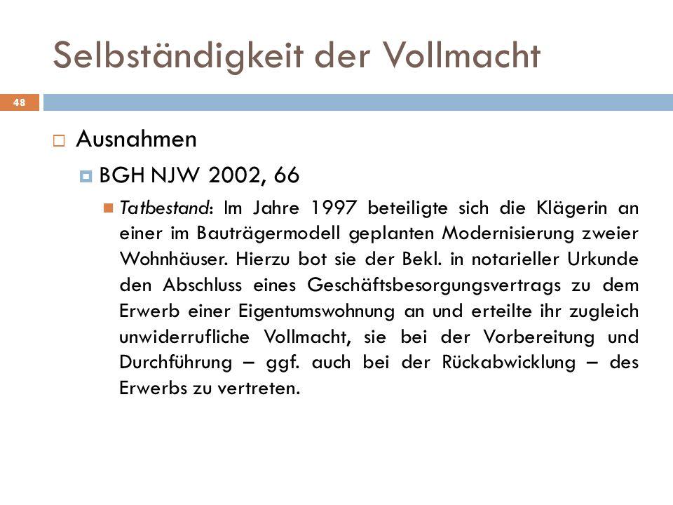 Selbständigkeit der Vollmacht 48 Ausnahmen BGH NJW 2002, 66 Tatbestand: Im Jahre 1997 beteiligte sich die Klägerin an einer im Bauträgermodell geplant