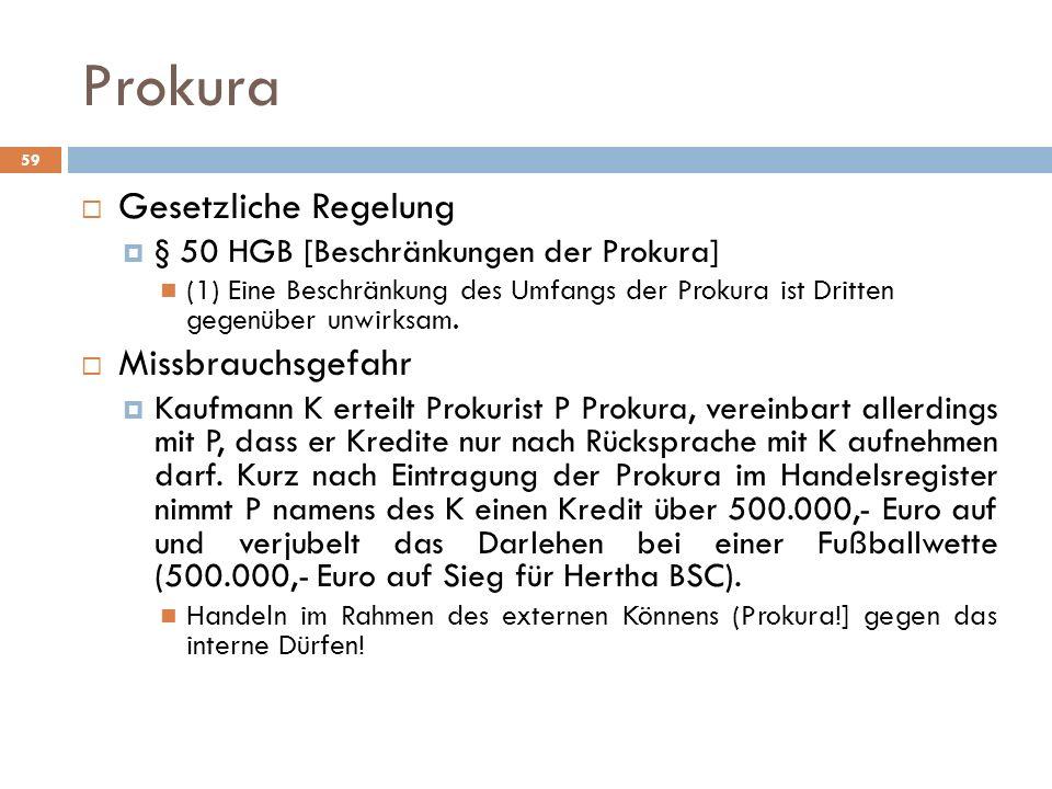 Prokura 59 Gesetzliche Regelung § 50 HGB [Beschränkungen der Prokura] (1) Eine Beschränkung des Umfangs der Prokura ist Dritten gegenüber unwirksam. M