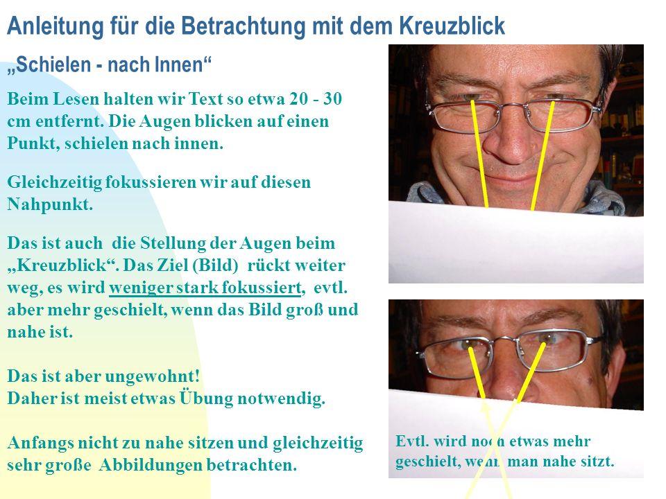 Anleitung für die Betrachtung mit dem Kreuzblick Schielen - nach Innen Beim Lesen halten wir Text so etwa 20 - 30 cm entfernt. Die Augen blicken auf e