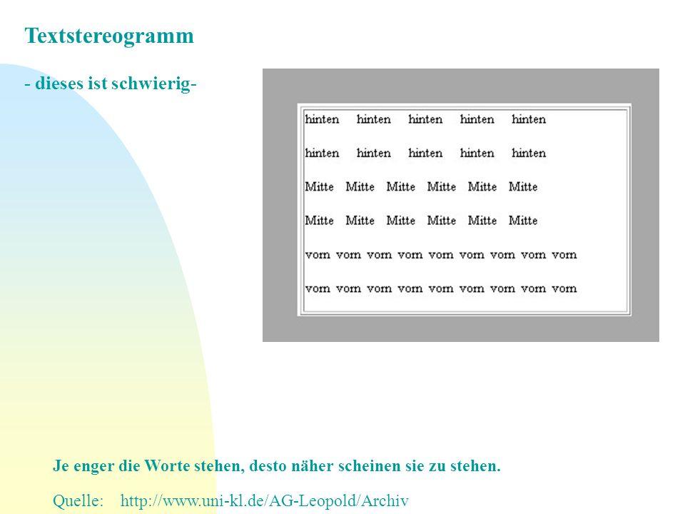 Textstereogramm - dieses ist schwierig- Je enger die Worte stehen, desto näher scheinen sie zu stehen. Quelle: http://www.uni-kl.de/AG-Leopold/Archiv