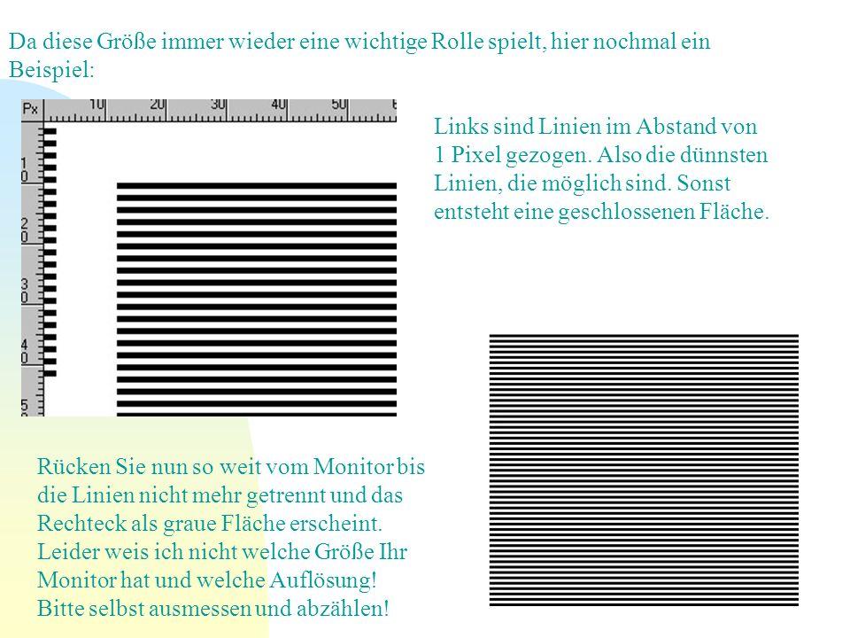 Da diese Größe immer wieder eine wichtige Rolle spielt, hier nochmal ein Beispiel: Links sind Linien im Abstand von 1 Pixel gezogen. Also die dünnsten