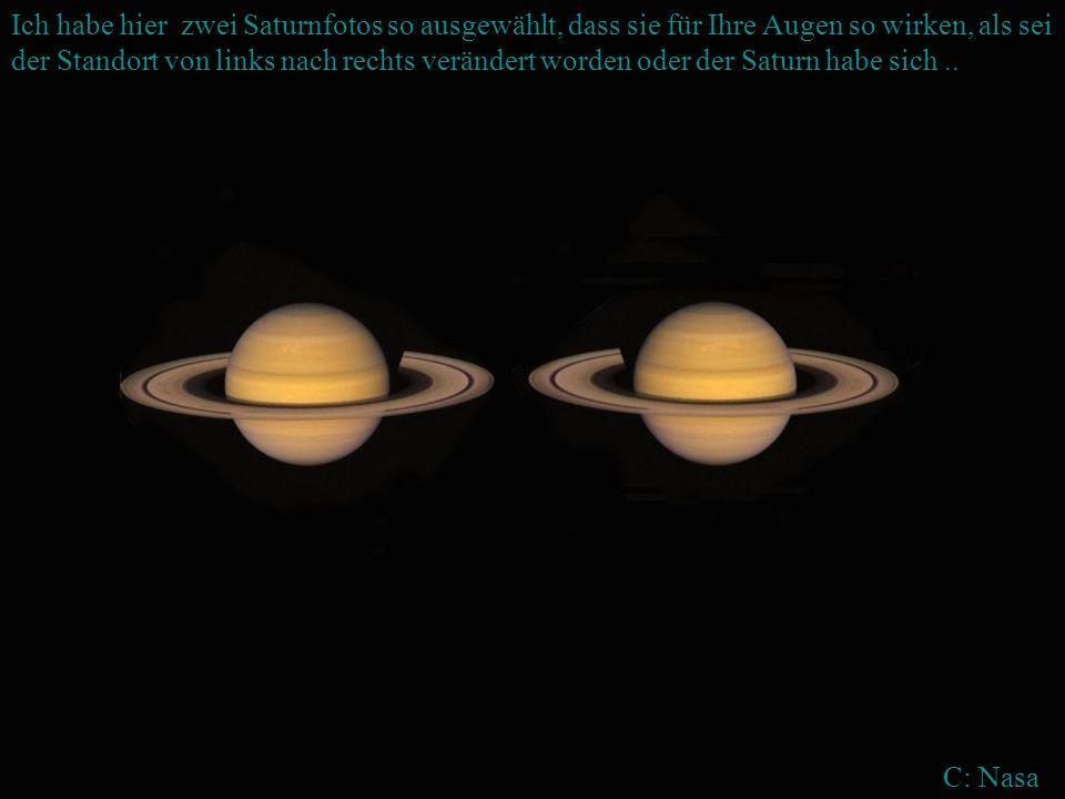 Ich habe hier zwei Saturnfotos so ausgewählt, dass sie für Ihre Augen so wirken, als sei der Standort von links nach rechts verändert worden oder der