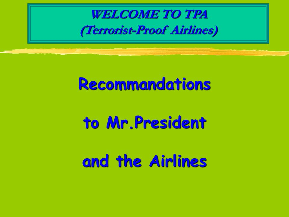WELCOME TO TPA (Terrorist-Proof Airlines) We at TPA, Terrorist-Proof Airlines, are in the flying business.
