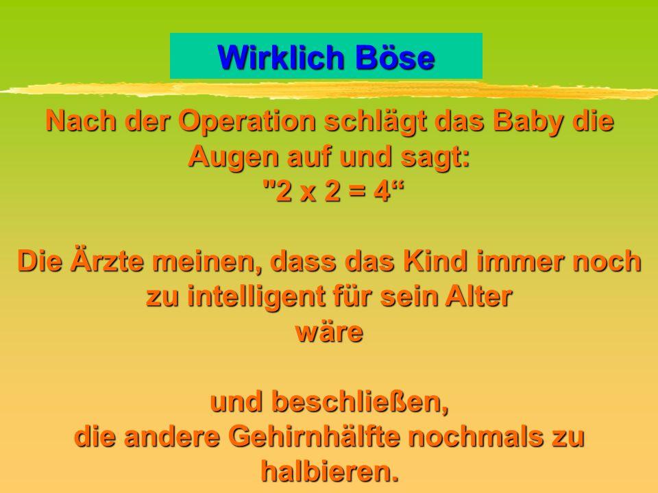 Wirklich Böse Nach der Operation schlägt das Baby die Augen auf und sagt:
