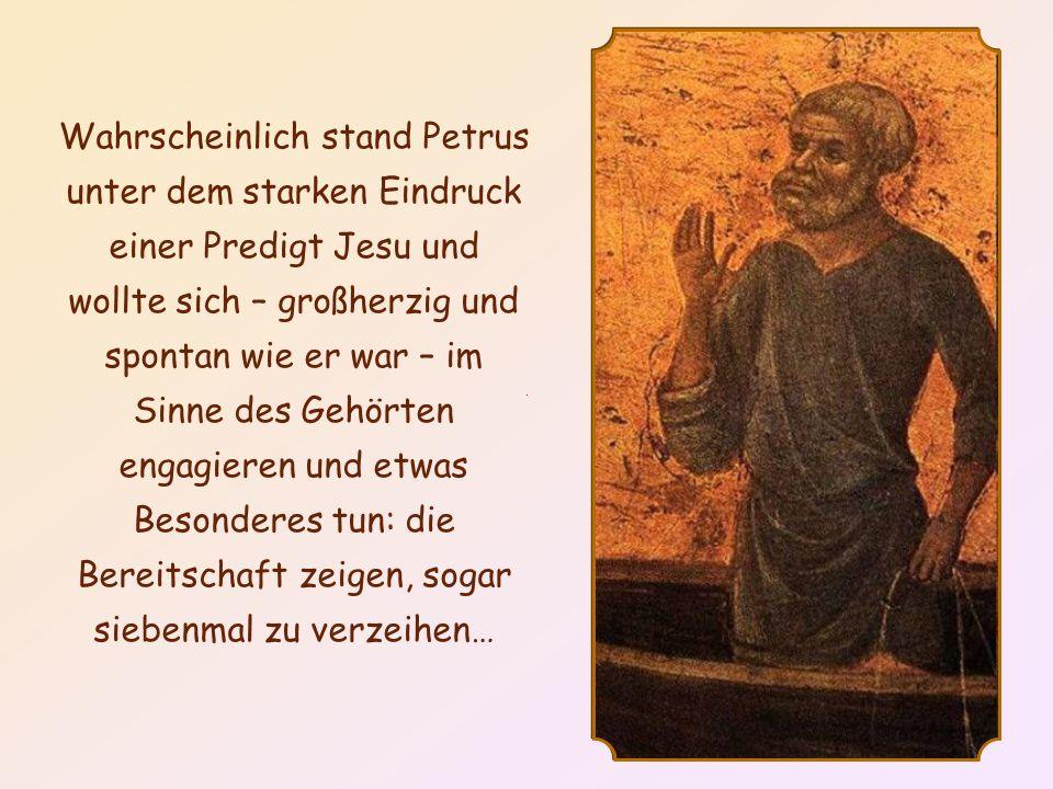 Nachdem Petrus eindrückliche Worte von Jesus gehört hatte, stellte er ihm eine Frage: Herr, wie oft muss ich meinem Bruder vergeben, wenn er sich gegen mich versündigt.