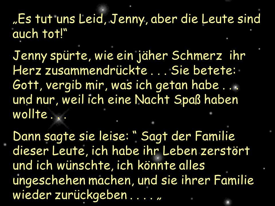 Es tut uns Leid, Jenny, aber die Leute sind auch tot! Jenny spürte, wie ein jäher Schmerz ihr Herz zusammendrückte... Sie betete: Gott, vergib mir, wa