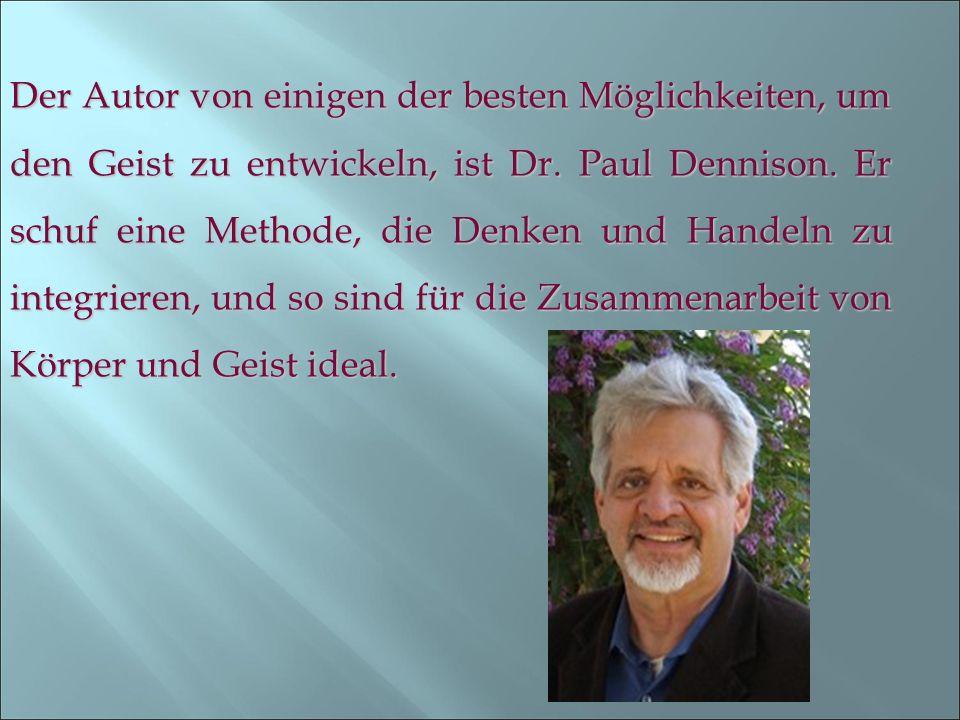 Der Autor von einigen der besten Möglichkeiten, um den Geist zu entwickeln, ist Dr. Paul Dennison. Er schuf eine Methode, die Denken und Handeln zu in