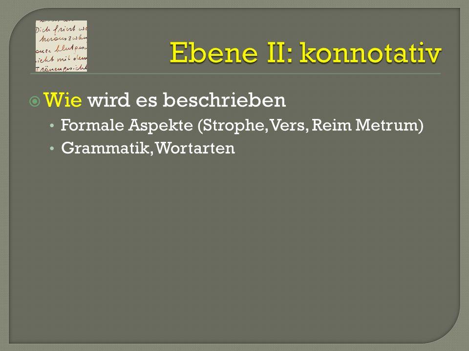 Wie wird es beschrieben Formale Aspekte (Strophe, Vers, Reim Metrum) Grammatik, Wortarten