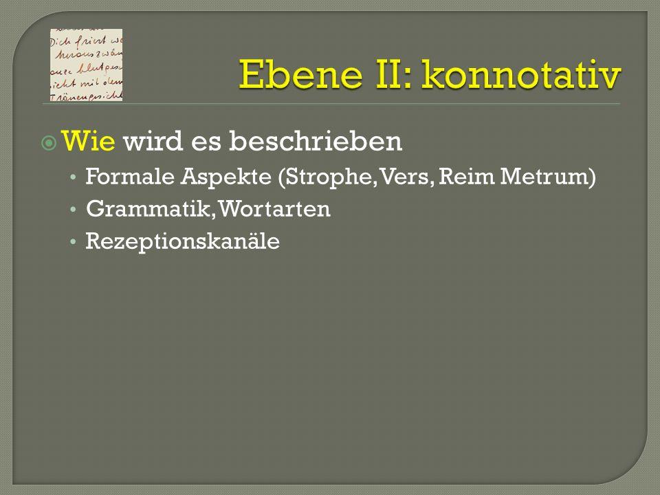 Wie wird es beschrieben Formale Aspekte (Strophe, Vers, Reim Metrum) Grammatik, Wortarten Rezeptionskanäle