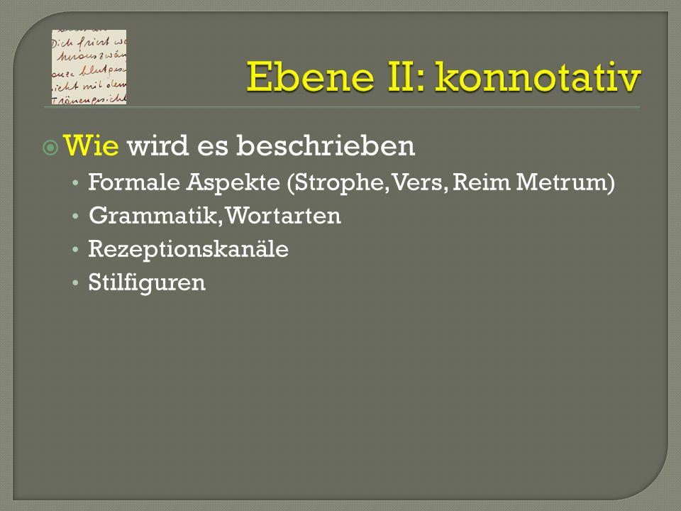 Wie wird es beschrieben Formale Aspekte (Strophe, Vers, Reim Metrum) Grammatik, Wortarten Rezeptionskanäle Stilfiguren