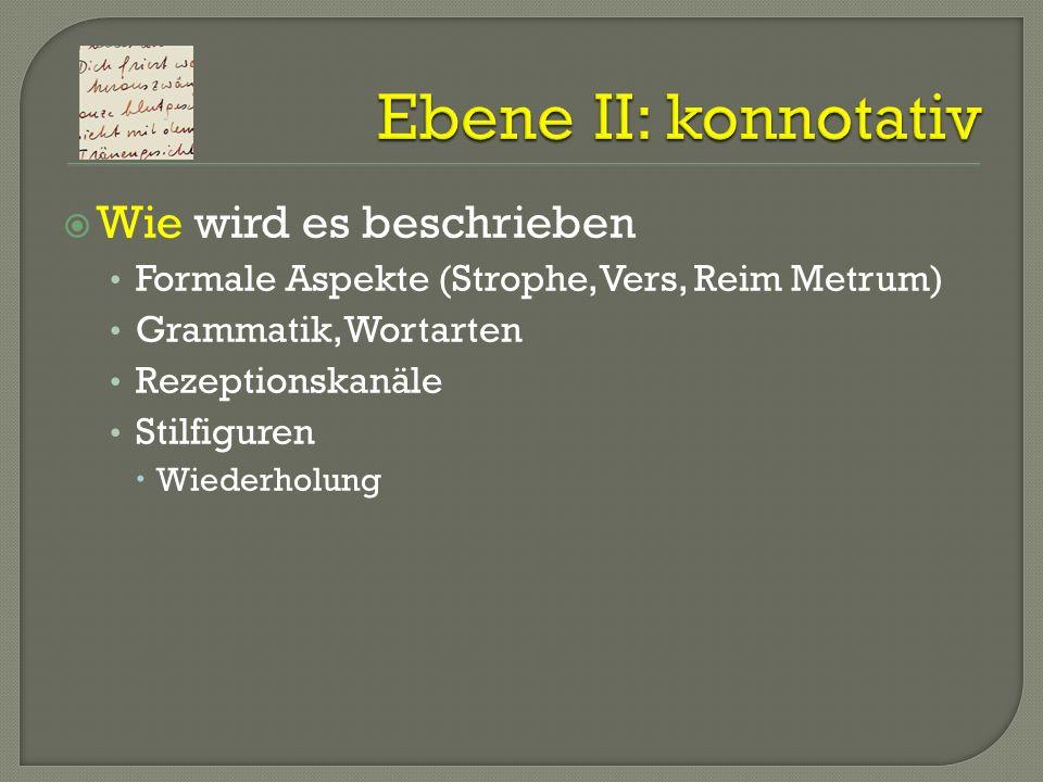 Wie wird es beschrieben Formale Aspekte (Strophe, Vers, Reim Metrum) Grammatik, Wortarten Rezeptionskanäle Stilfiguren Wiederholung