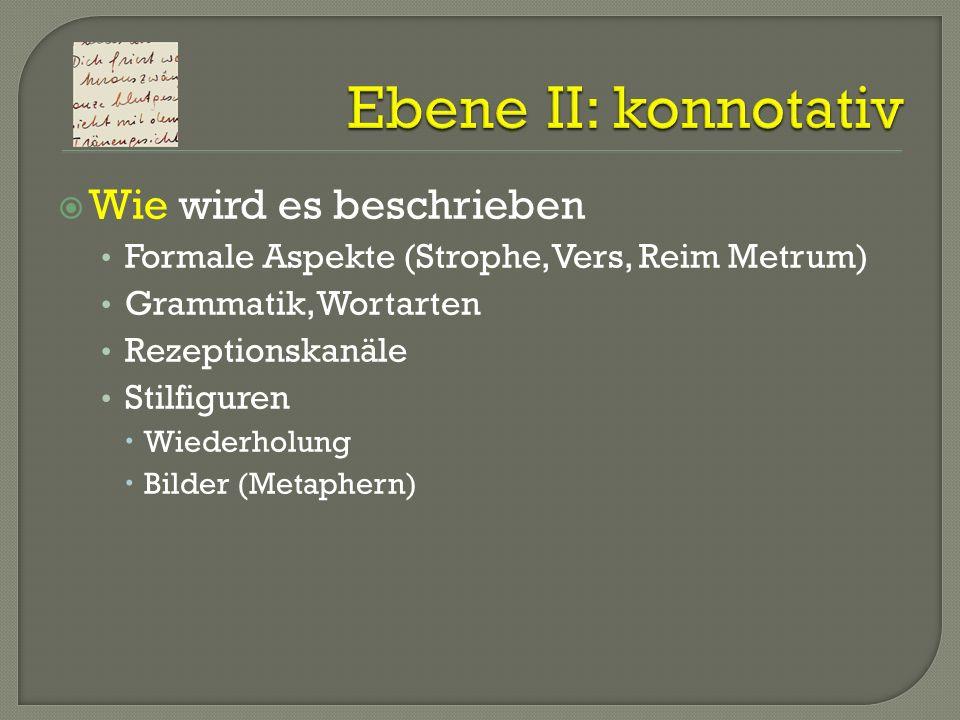 Wie wird es beschrieben Formale Aspekte (Strophe, Vers, Reim Metrum) Grammatik, Wortarten Rezeptionskanäle Stilfiguren Wiederholung Bilder (Metaphern)