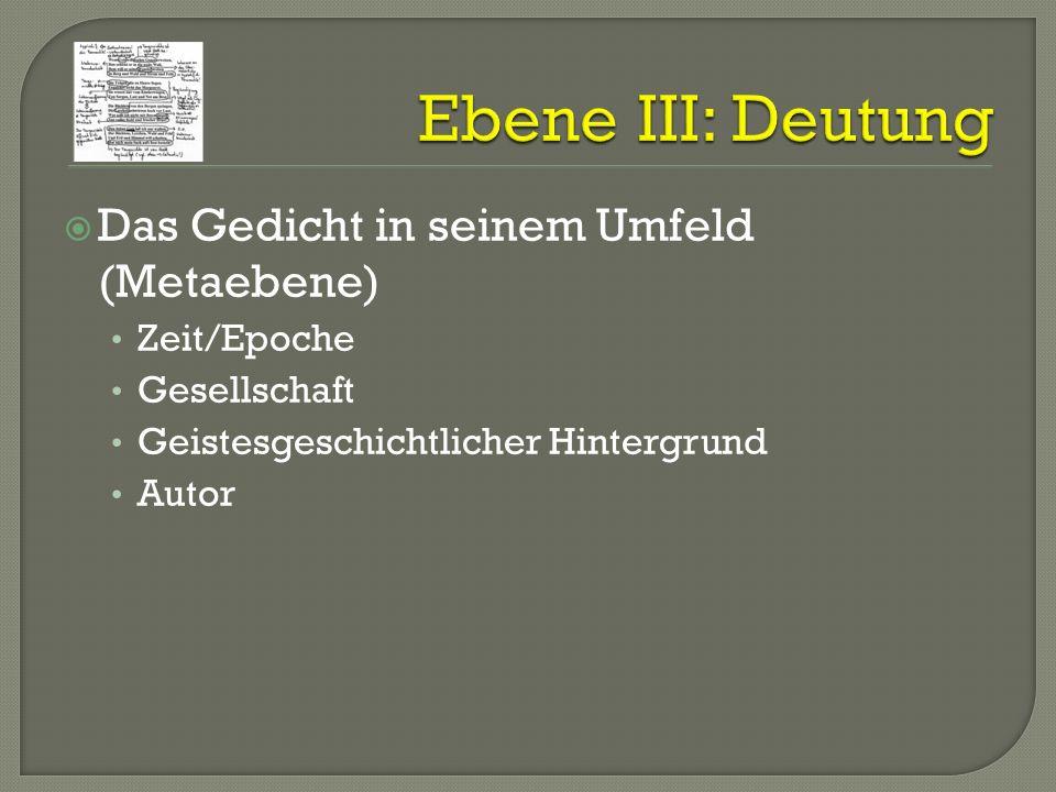 Das Gedicht in seinem Umfeld (Metaebene) Zeit/Epoche Gesellschaft Geistesgeschichtlicher Hintergrund Autor