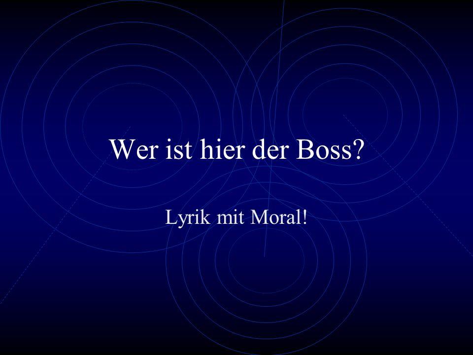 Wer ist hier der Boss? Lyrik mit Moral!