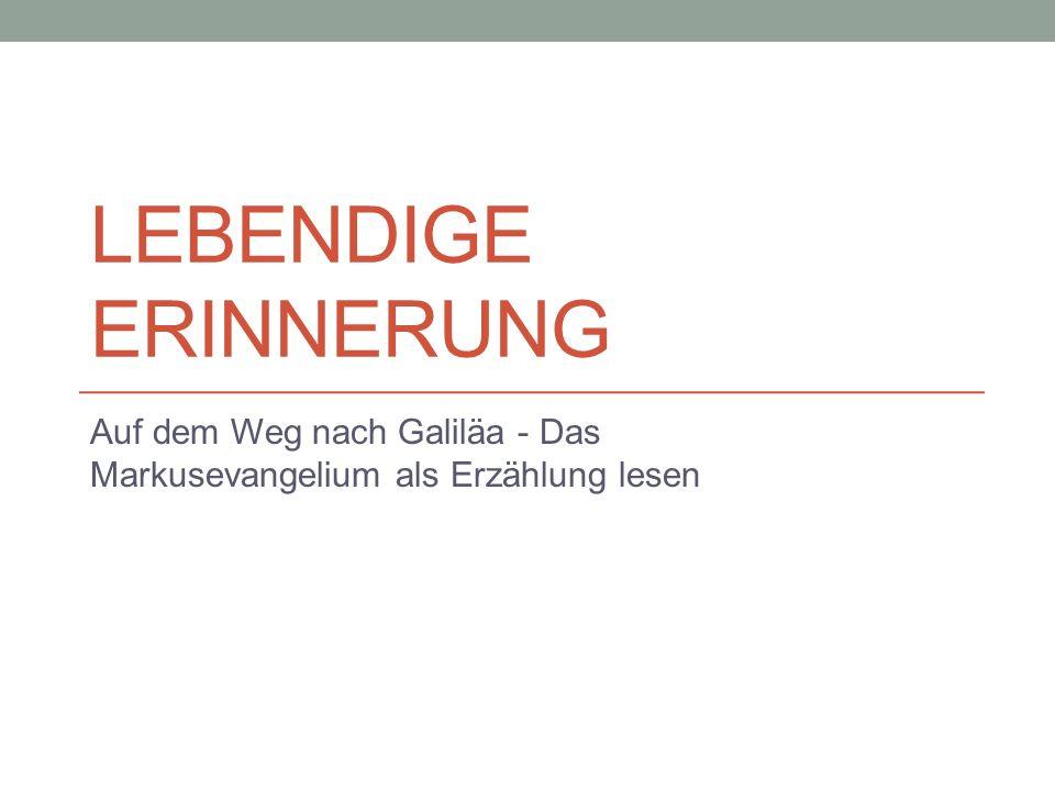 LEBENDIGE ERINNERUNG Auf dem Weg nach Galiläa - Das Markusevangelium als Erzählung lesen