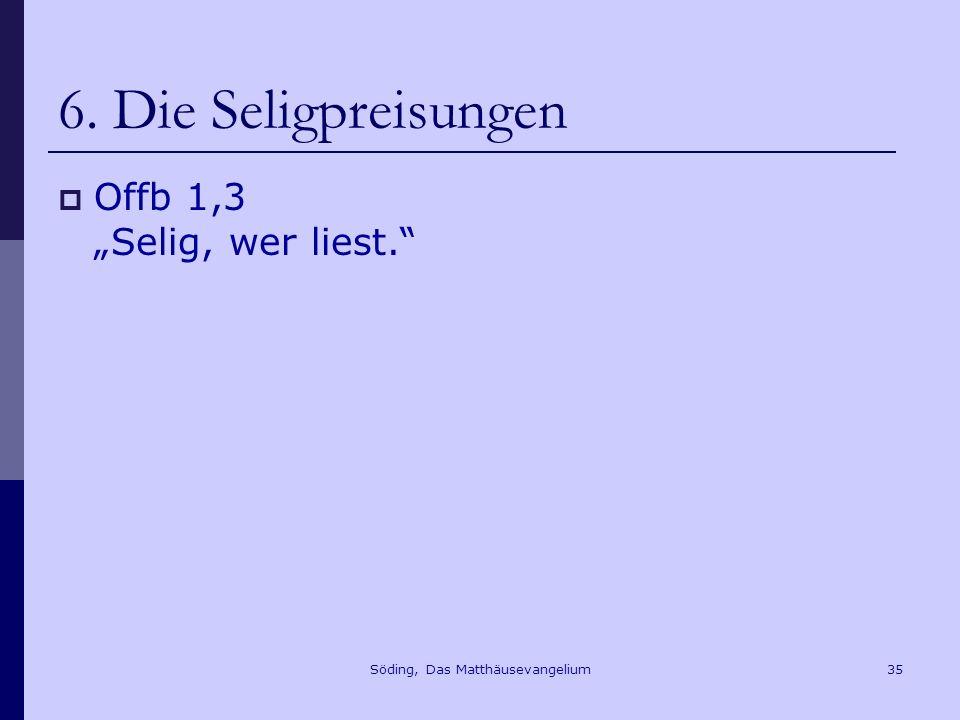 Söding, Das Matthäusevangelium35 6. Die Seligpreisungen Offb 1,3 Selig, wer liest.