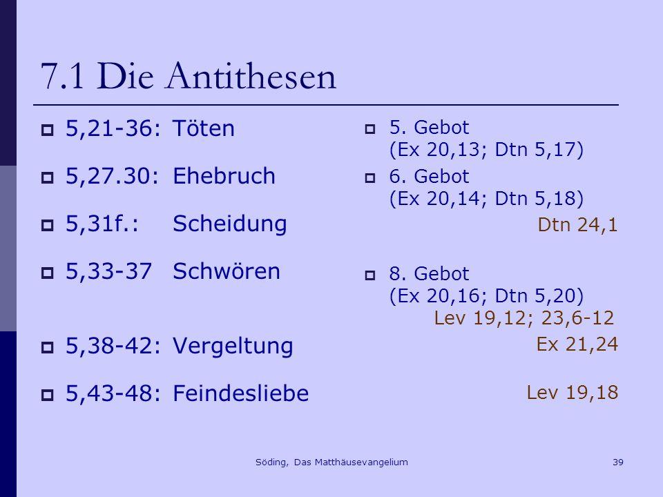 Söding, Das Matthäusevangelium39 7.1 Die Antithesen 5,21-36: Töten 5,27.30:Ehebruch 5,31f.:Scheidung 5,33-37Schwören 5,38-42:Vergeltung 5,43-48:Feindesliebe 5.