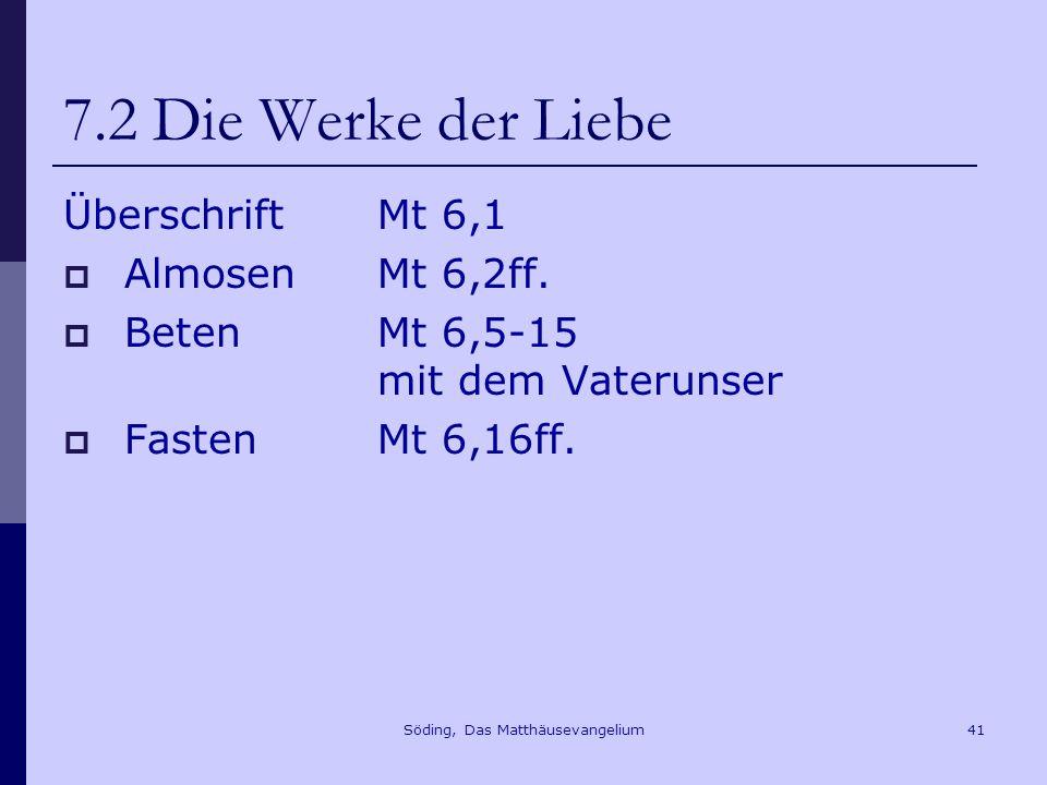 Söding, Das Matthäusevangelium41 7.2 Die Werke der Liebe ÜberschriftMt 6,1 AlmosenMt 6,2ff.