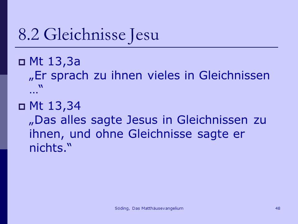 Söding, Das Matthäusevangelium48 8.2 Gleichnisse Jesu Mt 13,3a Er sprach zu ihnen vieles in Gleichnissen … Mt 13,34 Das alles sagte Jesus in Gleichnissen zu ihnen, und ohne Gleichnisse sagte er nichts.