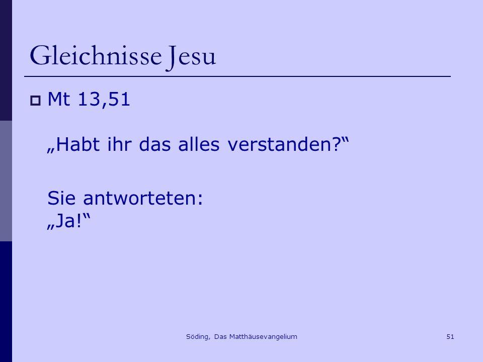 Söding, Das Matthäusevangelium51 Gleichnisse Jesu Mt 13,51 Habt ihr das alles verstanden.