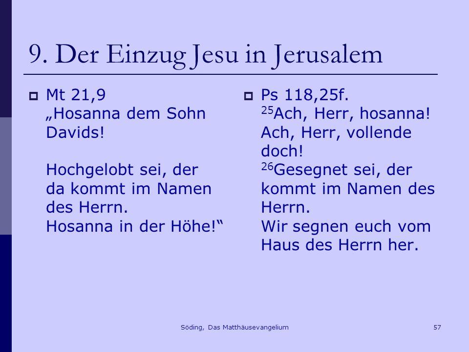 Söding, Das Matthäusevangelium57 9.Der Einzug Jesu in Jerusalem Mt 21,9 Hosanna dem Sohn Davids.