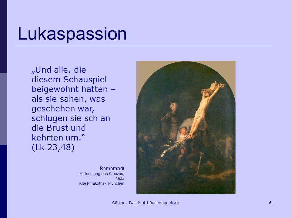 Söding, Das Matthäusevangelium64 Lukaspassion Rembrandt Aufrichtung des Kreuzes, 1633 Alte Pinakothek München Und alle, die diesem Schauspiel beigewohnt hatten – als sie sahen, was geschehen war, schlugen sie sch an die Brust und kehrten um.