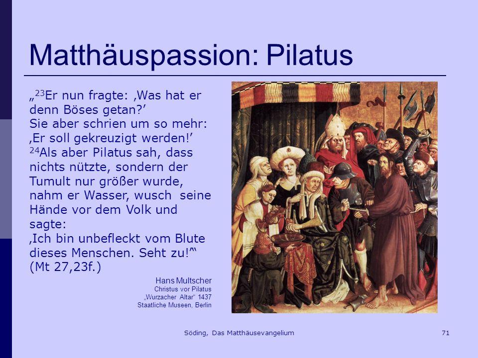 Söding, Das Matthäusevangelium71 Matthäuspassion: Pilatus Hans Multscher Christus vor Pilatus Wurzacher Altar 1437 Staatliche Museen, Berlin 23 Er nun fragte: Was hat er denn Böses getan.