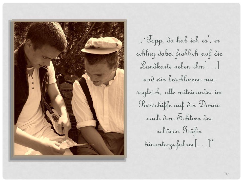 `Topp, da hab ich es, er schlug dabei fröhlich auf die Landkarte neben ihm[…] und wir beschlossen nun sogleich, alle miteinander im Postschiffe auf der Donau nach dem Schloss der schönen Gräfin hinunterzufahren[…] 10
