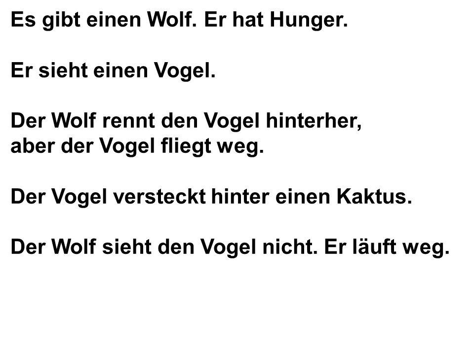 Der Wolf hat Hunger.Er sieht einen Vogel. Er will ihn fressen.