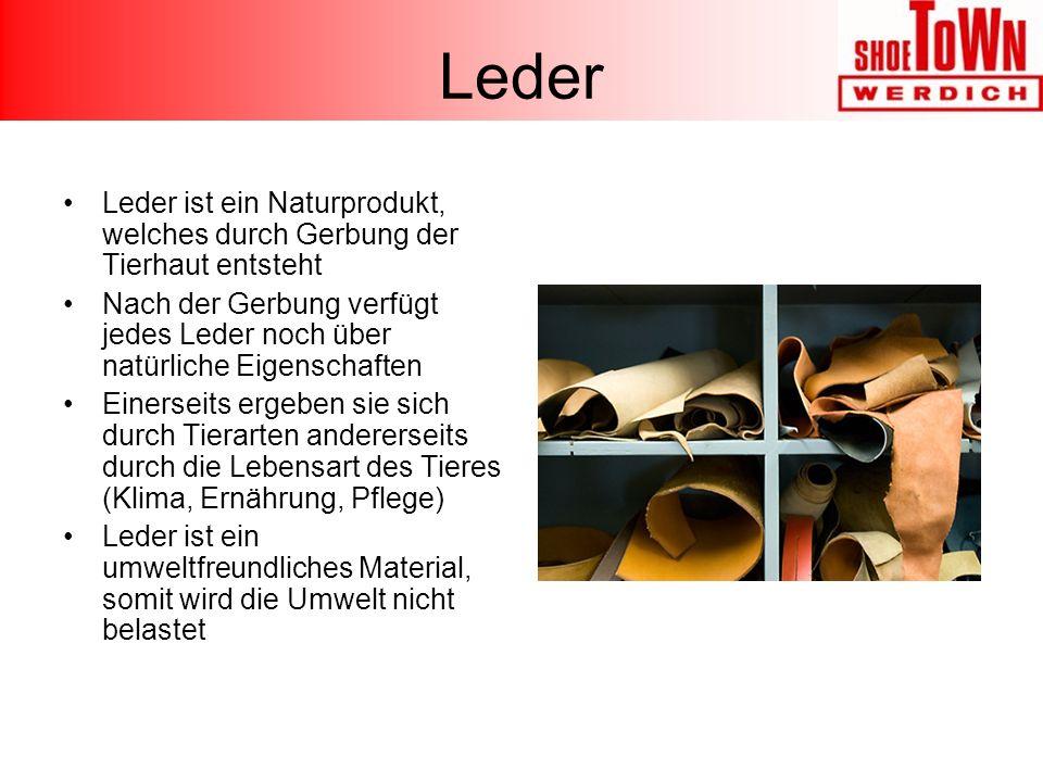 Leder Leder ist ein Naturprodukt, welches durch Gerbung der Tierhaut entsteht Nach der Gerbung verfügt jedes Leder noch über natürliche Eigenschaften Einerseits ergeben sie sich durch Tierarten andererseits durch die Lebensart des Tieres (Klima, Ernährung, Pflege) Leder ist ein umweltfreundliches Material, somit wird die Umwelt nicht belastet