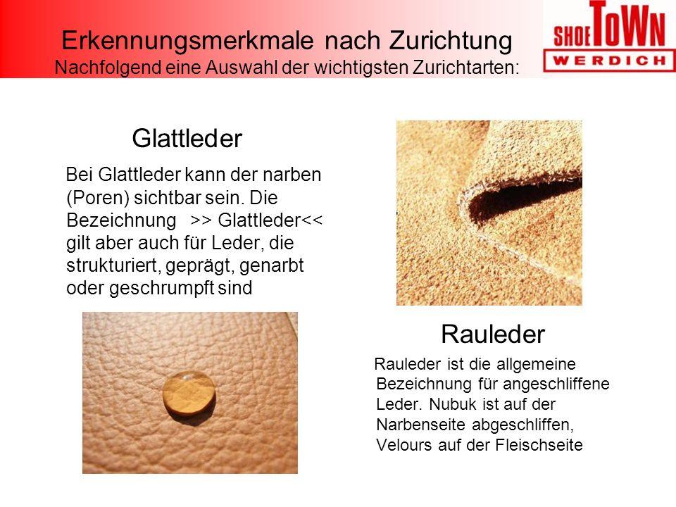 Erkennungsmerkmale nach Zurichtung Nachfolgend eine Auswahl der wichtigsten Zurichtarten: Glattleder Bei Glattleder kann der narben (Poren) sichtbar sein.