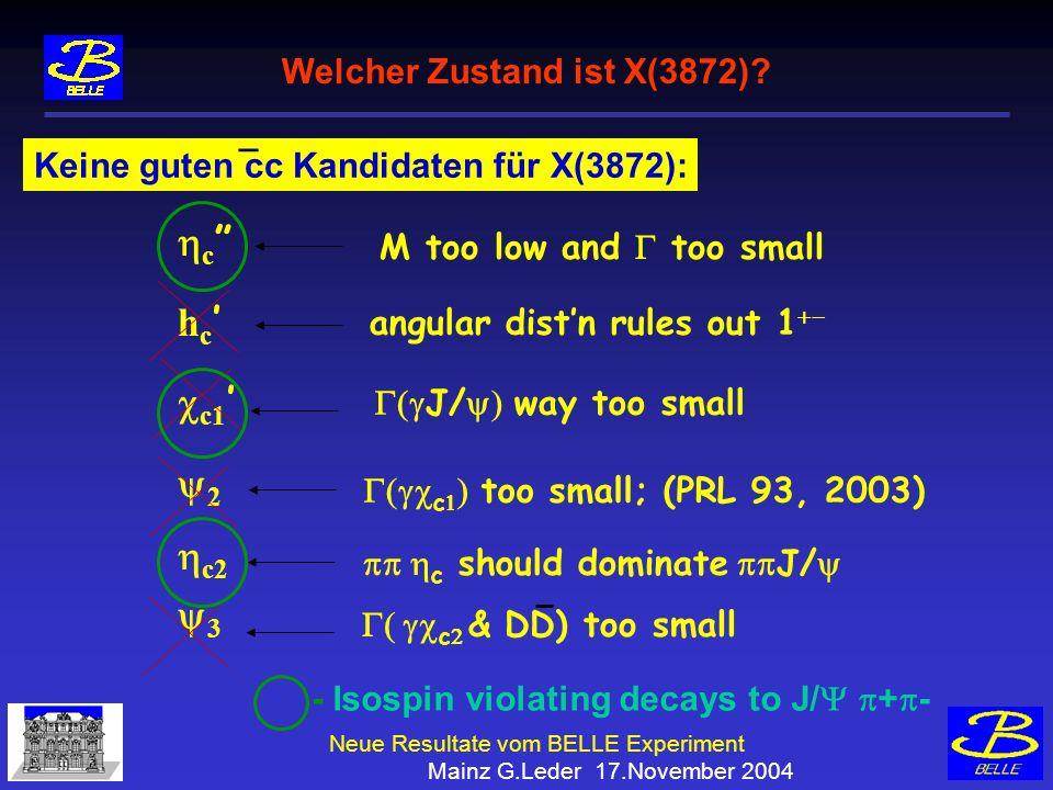 Neue Resultate vom BELLE Experiment Mainz G.Leder 17.November 2004 Welcher Zustand ist X(3872).