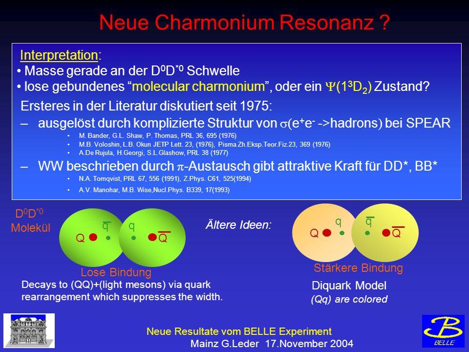 Neue Resultate vom BELLE Experiment Mainz G.Leder 17.November 2004 Neue Charmonium Resonanz .