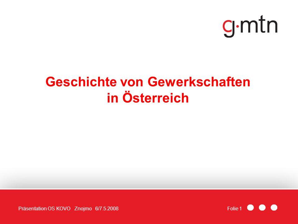 Folie 1Präsentation OS KOVO Znojmo 6/7.5.2008 Geschichte von Gewerkschaften in Österreich
