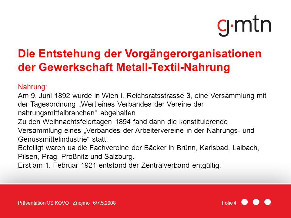 Folie 4Präsentation OS KOVO Znojmo 6/7.5.2008 Die Entstehung der Vorgängerorganisationen der Gewerkschaft Metall-Textil-Nahrung Nahrung: Am 9. Juni 18