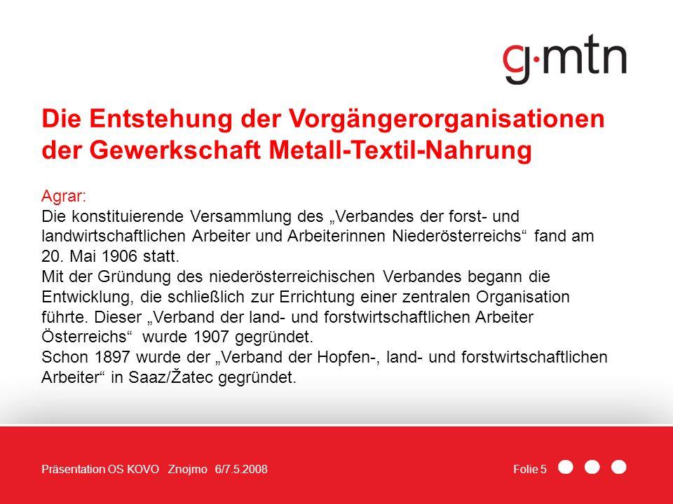 Folie 5Präsentation OS KOVO Znojmo 6/7.5.2008 Die Entstehung der Vorgängerorganisationen der Gewerkschaft Metall-Textil-Nahrung Agrar: Die konstituier