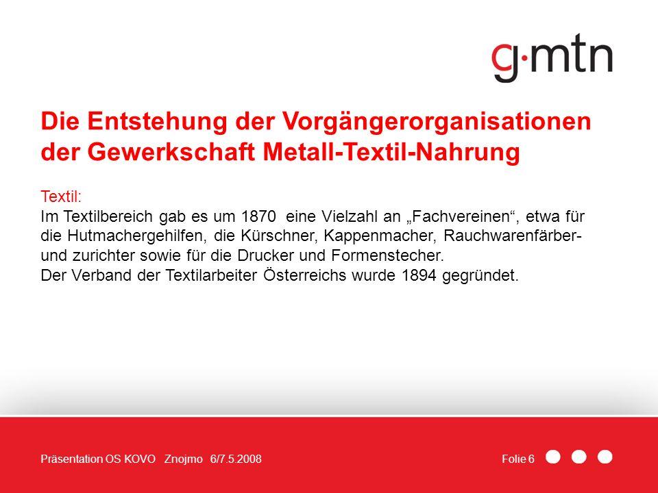Folie 6Präsentation OS KOVO Znojmo 6/7.5.2008 Die Entstehung der Vorgängerorganisationen der Gewerkschaft Metall-Textil-Nahrung Textil: Im Textilberei
