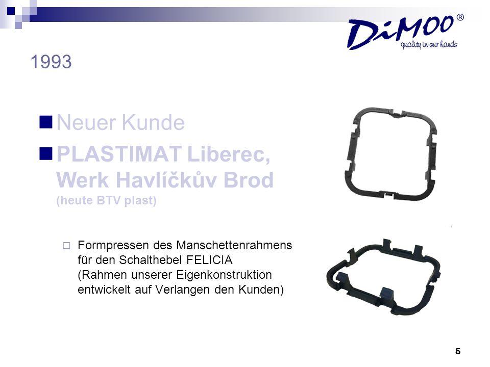 5 1993 Neuer Kunde PLASTIMAT Liberec, Werk Havlíčkův Brod (heute BTV plast) Formpressen des Manschettenrahmens für den Schalthebel FELICIA (Rahmen uns