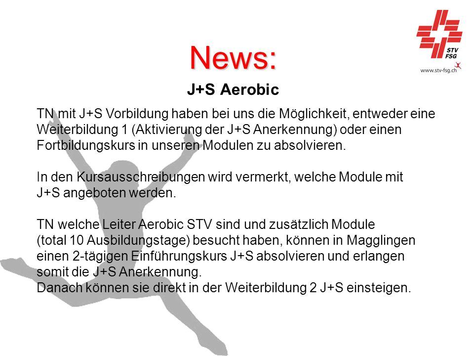 News: J+S Aerobic TN mit J+S Vorbildung haben bei uns die Möglichkeit, entweder eine Weiterbildung 1 (Aktivierung der J+S Anerkennung) oder einen Fort