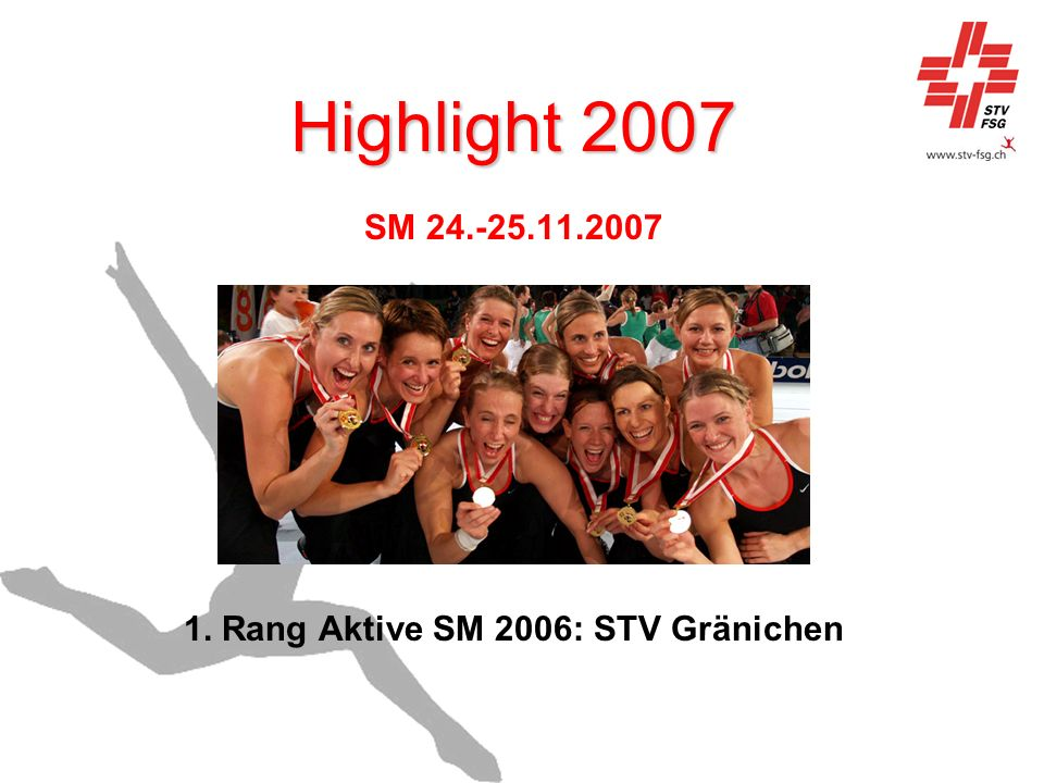 Highlight 2007 SM 24.-25.11.2007 1. Rang Aktive SM 2006: STV Gränichen