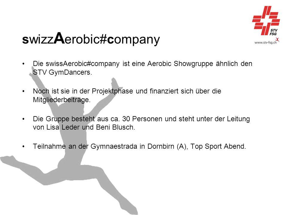 swizz A erobic#company Die swissAerobic#company ist eine Aerobic Showgruppe ähnlich den STV GymDancers. Noch ist sie in der Projektphase und finanzier