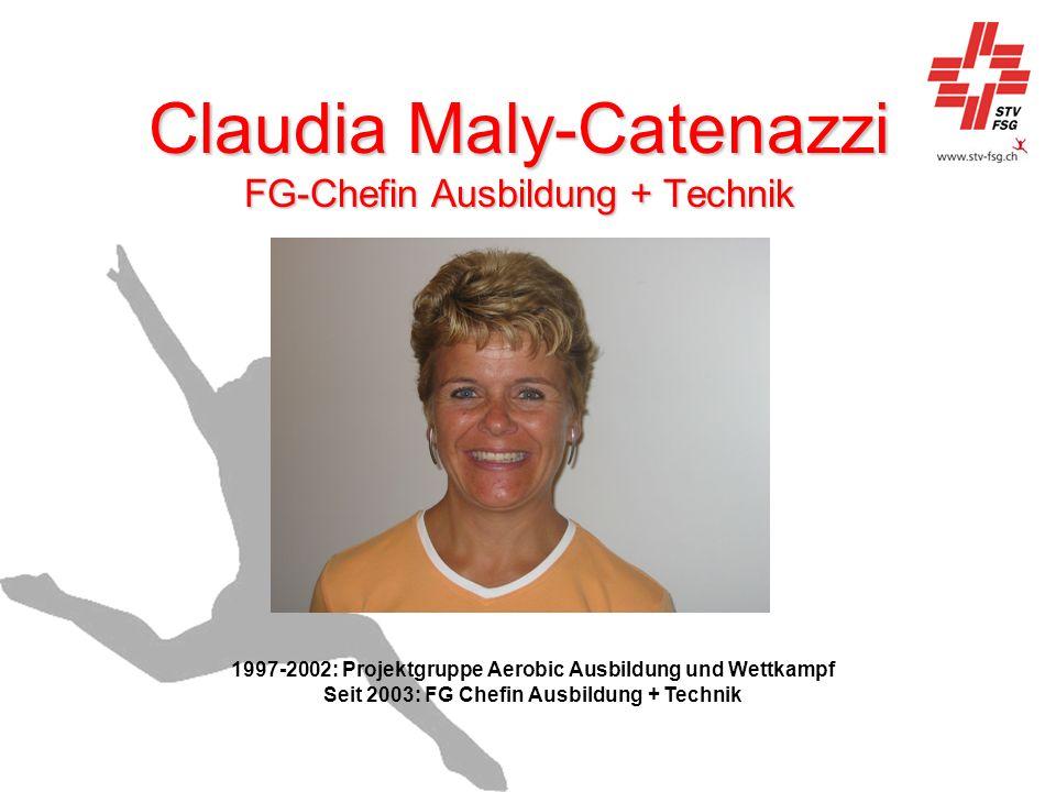 Claudia Maly-Catenazzi FG-Chefin Ausbildung + Technik 1997-2002: Projektgruppe Aerobic Ausbildung und Wettkampf Seit 2003: FG Chefin Ausbildung + Tech