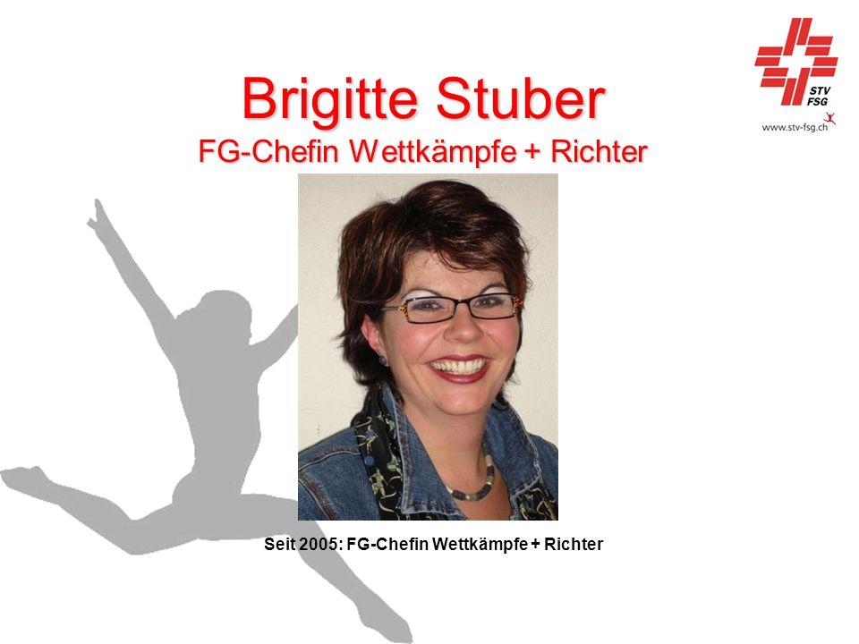 Brigitte Stuber FG-Chefin Wettkämpfe + Richter Seit 2005: FG-Chefin Wettkämpfe + Richter