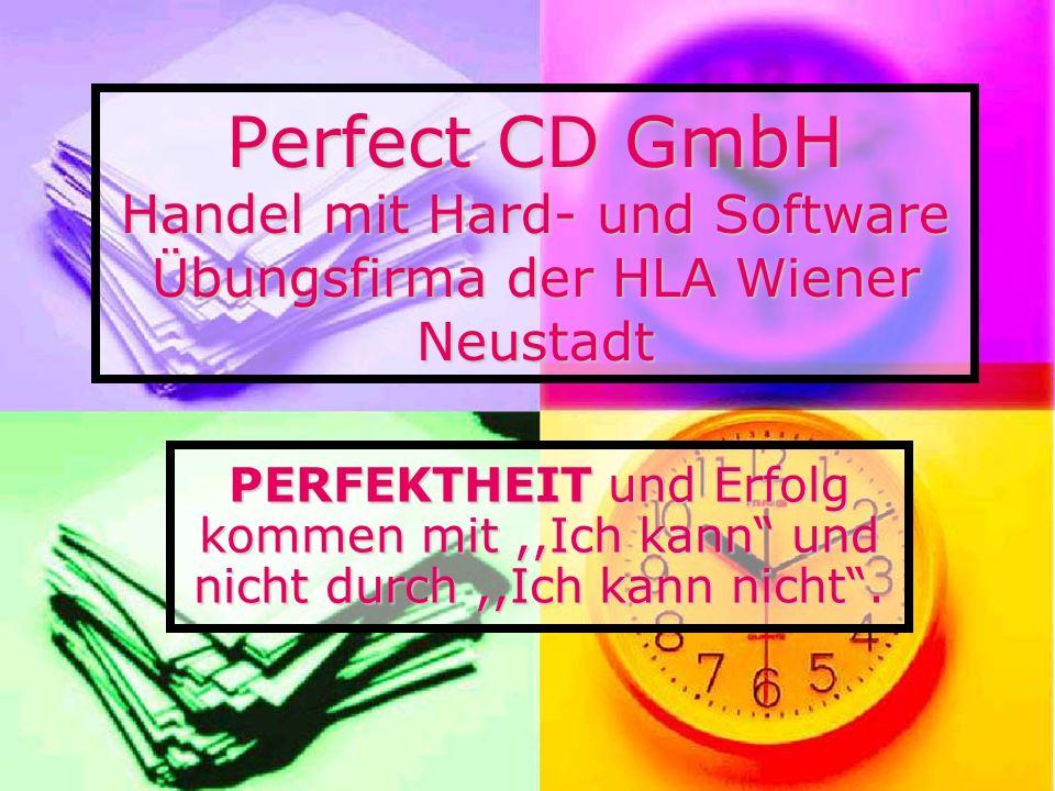 Perfect CD GmbH Handel mit Hard- und Software Übungsfirma der HLA Wiener Neustadt PERFEKTHEIT und Erfolg kommen mit,,Ich kann und nicht durch,,Ich kann nicht.
